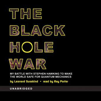 Black Hole Wars: My Battle with Stephen Hawking to Make the World Safe for Quantum Mechanics