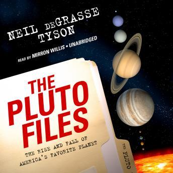 Pluto Files: The Rise and Fall of America's Favorite Planet