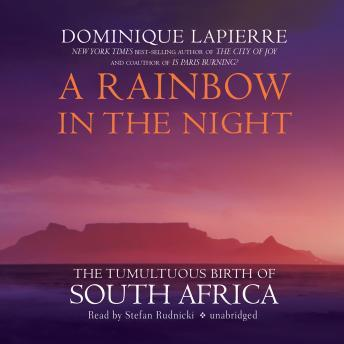 Download Rainbow in the Night: The Tumultuous Birth of South Africa by Dominique Lapierre