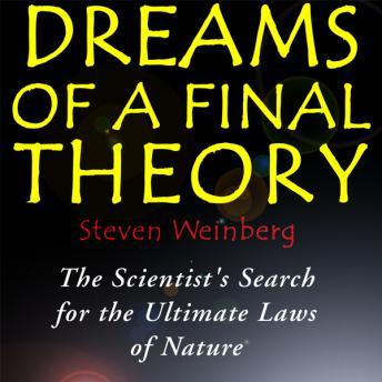 Dreams of a Final Theory, Audio book by Steven Weinberg
