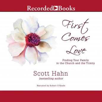 Download First Comes Love: Finding Your Family in the Church and the Trinity by Scott Hahn