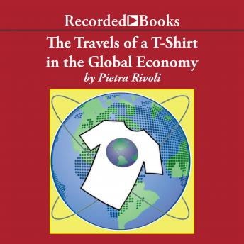 listen to travels of a t shirt in a global economy an