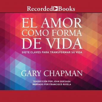 El amor como forma de vida: Siete claves para transformar su vida by  Gary Chapman
