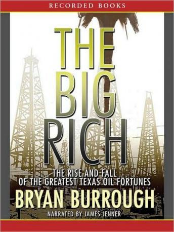 Big Rich: The Rise and Fall of the Greatest Texas Oil Fortunes