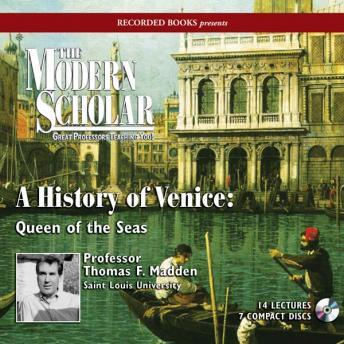 A History of Venice: Queen of the Seas by  Professor Thomas F. Madden
