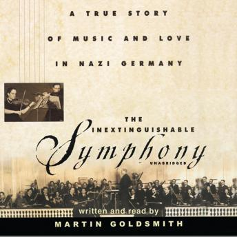 Inextinguishable Symphony: A True Story of Music and Love in Nazi Grmany