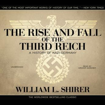 Rise and Fall of the Third Reich: A History of Nazi Germany, Audio book by William L. Shirer