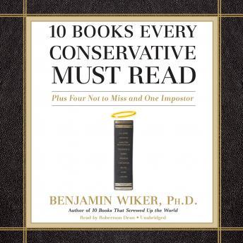 Download 10 Books Every Conservative Must Read: Plus Four Not to Miss and One Imposter by Benjamin Wiker, Ph. D.