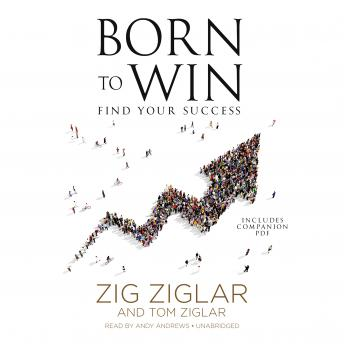 Born to Win: Find Your Success by  Zig Ziglar, Tom Ziglar