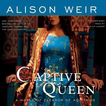 Captive Queen: A Novel of Eleanor of Aquitaine, Alison Weir