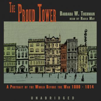Proud Tower: A Portrait of the World Before the War 1890-1914