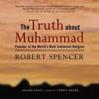 Truth about Muhammad: Founder of the World's Most Intolerant Religion by  Robert Spencer
