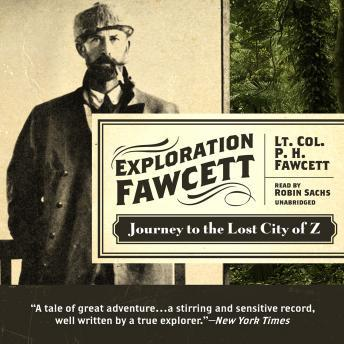 Free Exploration Fawcett: Journey to the Lost City of Z Audiobook read by Robin Sachs