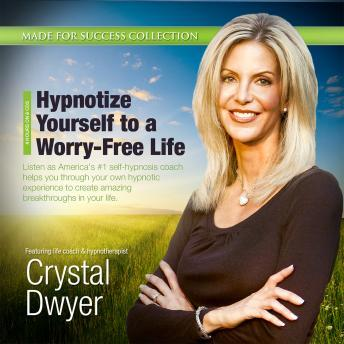 Free Hypnotize Yourself to a Worry-Free Life: America's #1 Self-Hypnosis Coach Audiobook read by Crystal Dwyer