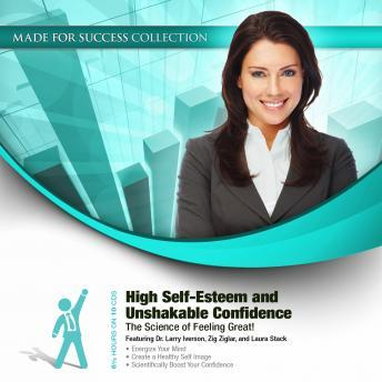 High Self-Esteem and Unshakable Confidence: The Science of Feeling Great!