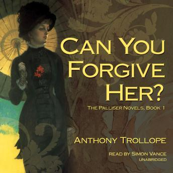Can You Forgive Her?: The Palliser Novels, Book 1, Anthony  Ed Trollope