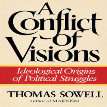 A Conflict of Visions: Ideological Origins of Political Struggles by  Thomas Sowell
