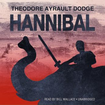 Download Hannibal: A History of the Art of War among the Carthaginians and Romans Down to the Battle of Pydna, 168 BC, with a Detailed Account of the Second Punic War by Theodore Ayrault Dodge