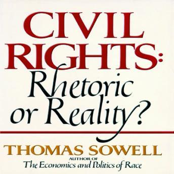 Civil Rights: Rhetoric or Reality? by  Thomas Sowell