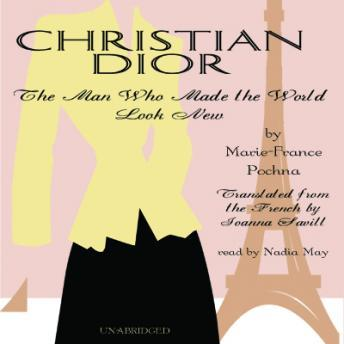Download Christian Dior: The Man Who Made the World Look New by Marie-France Pochna