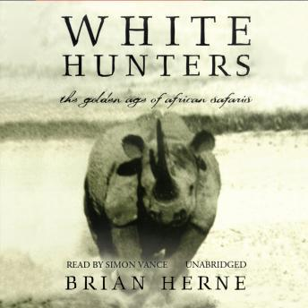 Download White Hunters: The Golden Age of African Safaris by Brian Herne