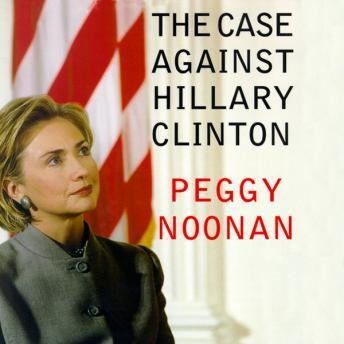 Download Case Against Hillary Clinton by Peggy Noonan