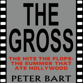 Gross: The Hits, the Flops: The Summer That Ate Hollywood