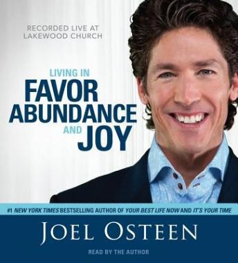 Living in Favor, Abundance and Joy by  Joel Osteen