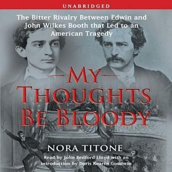 Download My Thoughts Be Bloody: The Bitter Rivalry Between Edwin and John Wilkes B by Nora Titone