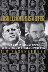 Download Brilliant Disaster: JFK, Castro, and America's Doomed Invasion of Cuba by Jim Rasenberger