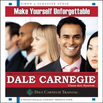 Make Yourself Unforgettable: The Dale Carnegie Class-Act System by  The Dale Carnegie Organization
