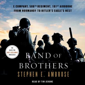 Download Band of Brothers: E Company, 506th Regiment, 101st Airborne, from Normandy to Hitler's Eagle's Nest by Stephen E. Ambrose