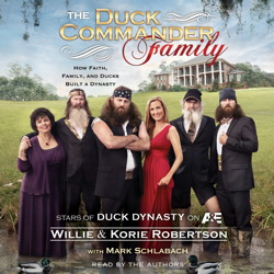 Download Duck Commander Family: How Faith, Family, and Ducks Built a Dynasty by Willie Robertson, Korie Robertson