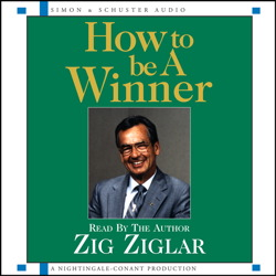 How to be a Winner by  Zig Ziglar