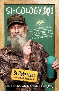 Download Si-cology 1: Tales and Wisdom from Duck Dynasty's Favorite Uncle by Mark Schlabach, Si Robertson