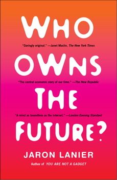 Download Who Owns the Future? by Jaron Lanier