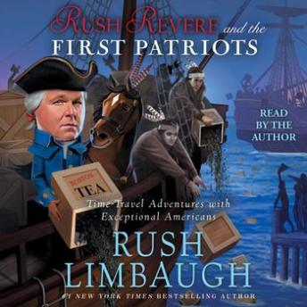 Rush Revere and the First Patriots: Time-Travel Adventures With Exceptional Americans by  Rush Limbaugh