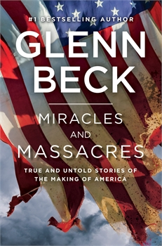 Miracles and Massacres: True and Untold Stories of the Making of America, Glenn Beck