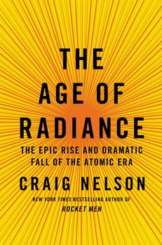Age of Radiance: The Epic Rise and Dramatic Fall of the Atomic Era