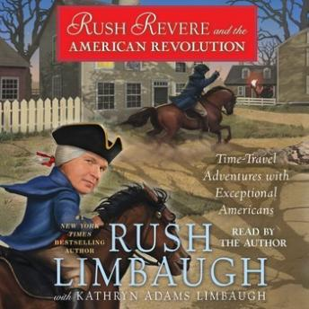 Rush Revere and the American Revolution: Time-Travel Adventures With Exceptional Americans by  Rush Limbaugh