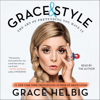 Download Grace & Style: The Art of Pretending You Have It by Grace Helbig