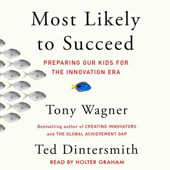 Download Most Likely to Succeed: Preparing Our Kids for the New Innovation Era by Tony Wagner, Ted Dintersmith