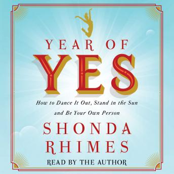 Year of Yes: How to Dance It Out, Stand In the Sun and Be Your Own Person, Audio book by Shonda Rhimes