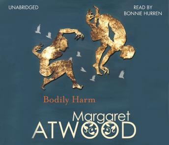 Bodily Harm, Audio book by Margaret Atwood