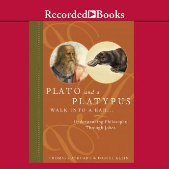 Plato and a Platypus Walk into a Bar: Understanding Philosophy Through Jokes by  Thomas Cathcart, Daniel Klein