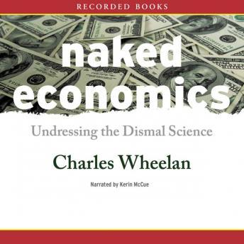 Download Naked Economics: Undressing the Dismal Science by Charles Wheelan