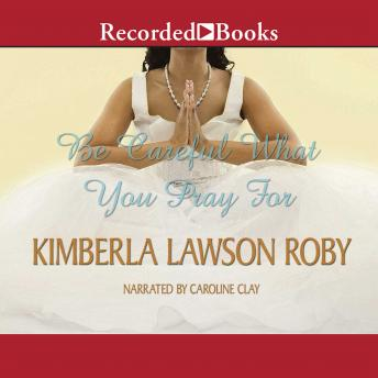 Listen To Be Careful What You Pray For By Kimberla Lawson border=
