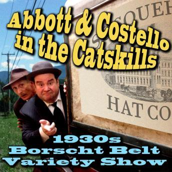 Download Abbott & Costello in the Catskills, An authentic recreation of a 1930s Borscht Belt variety show, recorded before a live audience in the Catskills. by Joe Bevilacqua