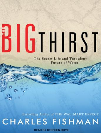 Download Big Thirst: The Secret Life and Turbulent Future of Water by Charles Fishman
