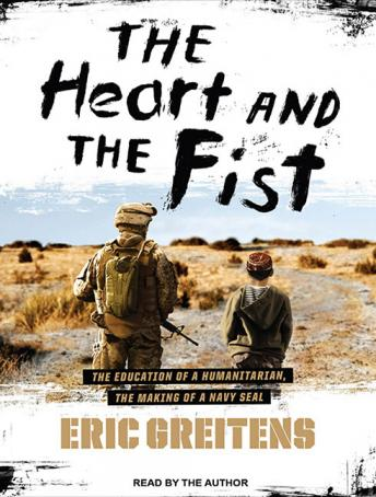 Download Heart and the Fist: The Education of a Humanitarian, the Making of a Navy SEAL by Eric Greitens